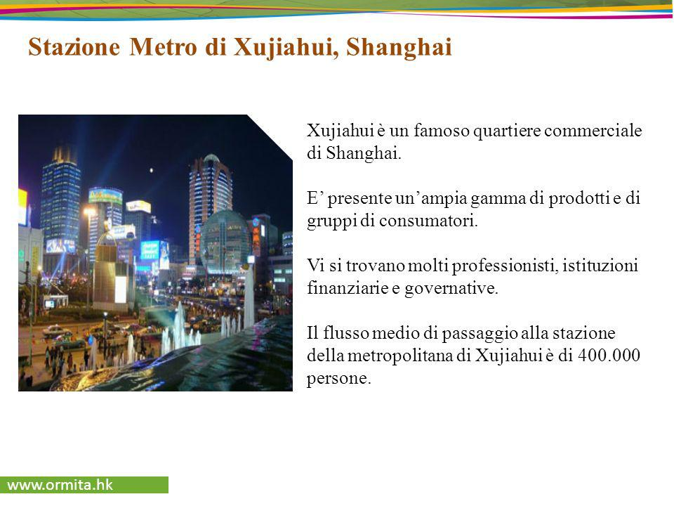 www.ormita.hk Stazione Metro di Xujiahui, Shanghai Xujiahui è un famoso quartiere commerciale di Shanghai. E presente unampia gamma di prodotti e di g