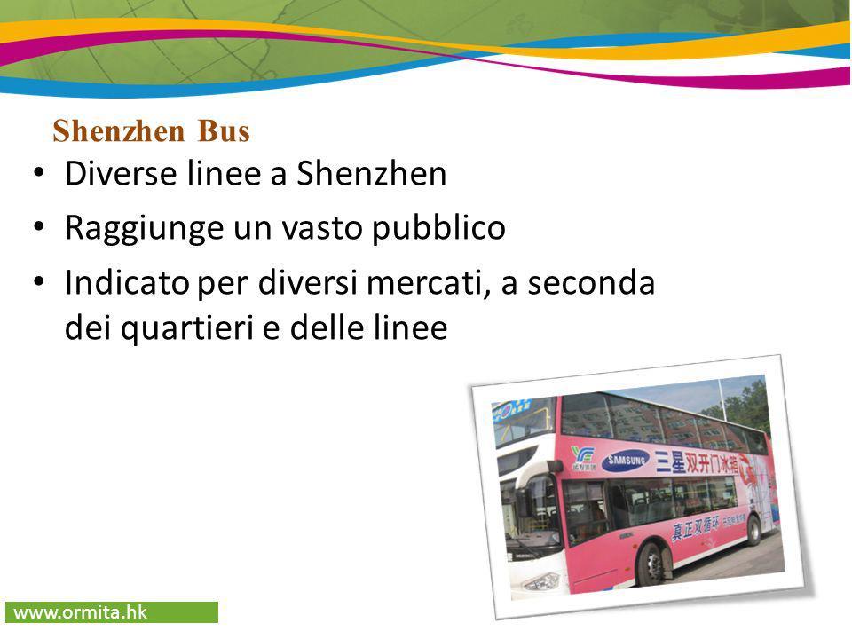 Shenzhen Bus www.ormita.hk Diverse linee a Shenzhen Raggiunge un vasto pubblico Indicato per diversi mercati, a seconda dei quartieri e delle linee
