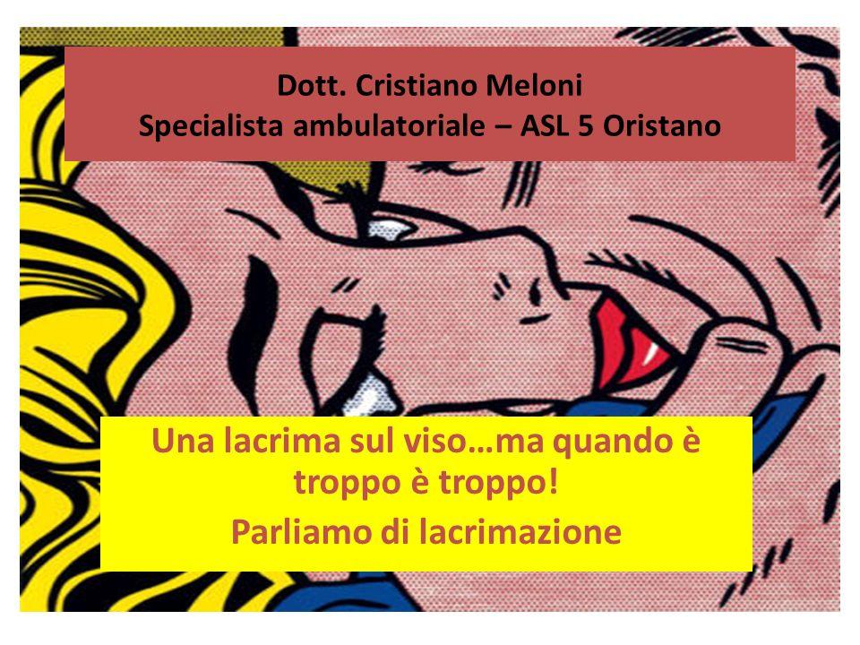Dott. Cristiano Meloni Specialista ambulatoriale – ASL 5 Oristano Una lacrima sul viso…ma quando è troppo è troppo! Parliamo di lacrimazione