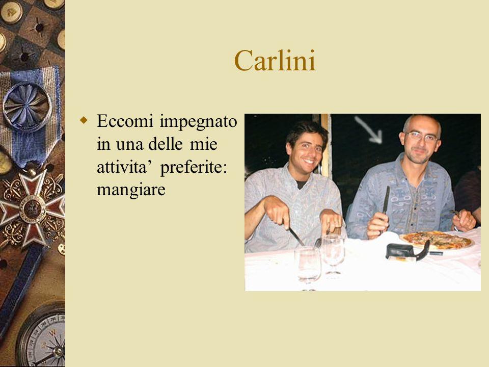 Carlini Eccomi impegnato in una delle mie attivita preferite: mangiare