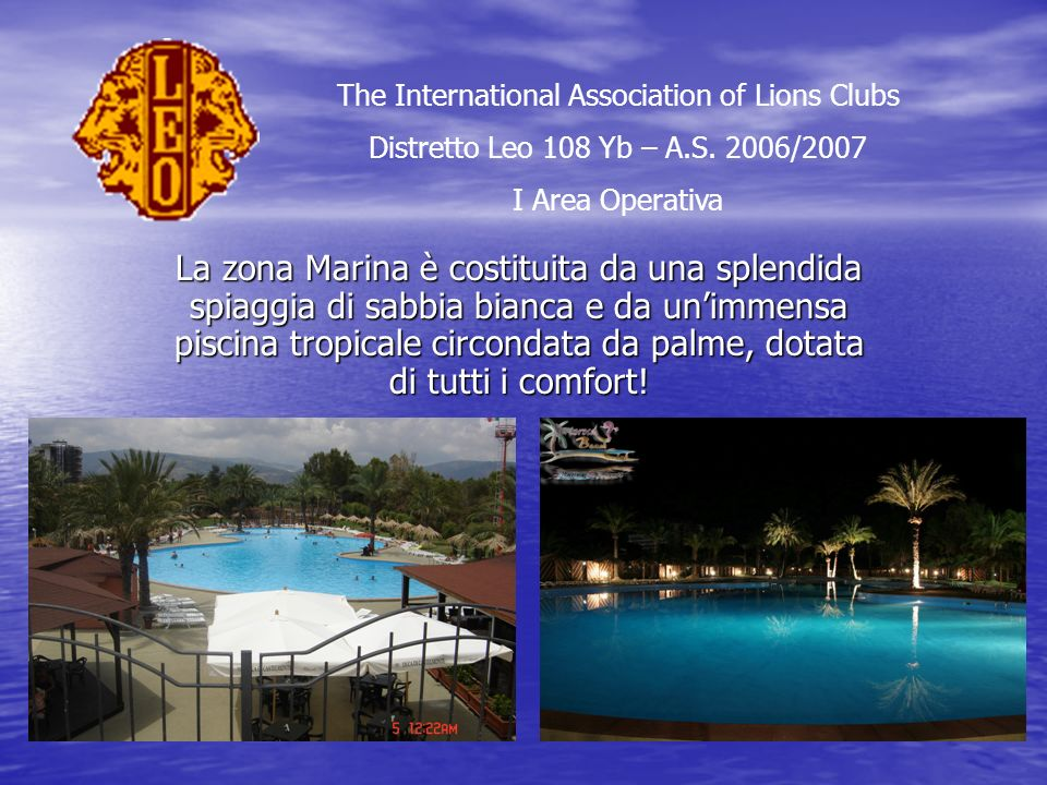 La zona Marina è costituita da una splendida spiaggia di sabbia bianca e da unimmensa piscina tropicale circondata da palme, dotata di tutti i comfort.