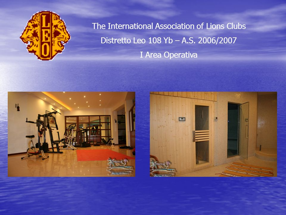 The International Association of Lions Clubs Distretto Leo 108 Yb – A.S. 2006/2007 I Area Operativa