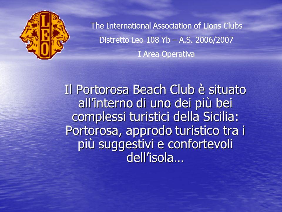 Il Portorosa Beach Club è situato allinterno di uno dei più bei complessi turistici della Sicilia: Portorosa, approdo turistico tra i più suggestivi e confortevoli dellisola… The International Association of Lions Clubs Distretto Leo 108 Yb – A.S.