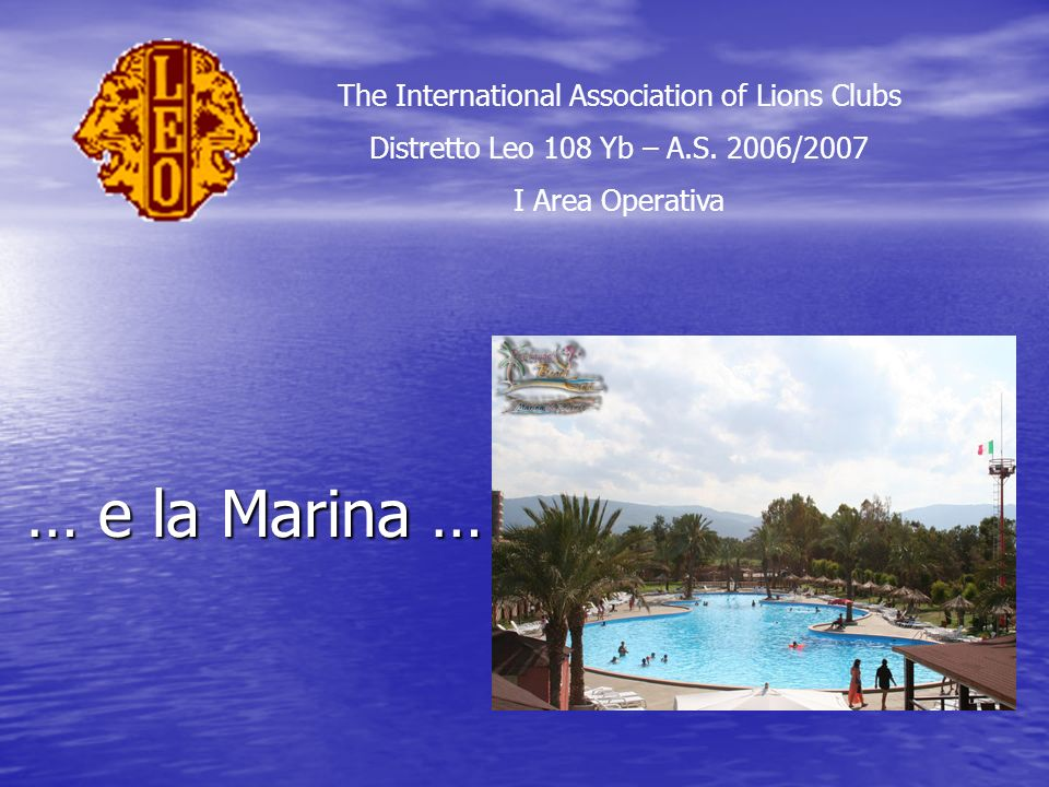 … e la Marina … The International Association of Lions Clubs Distretto Leo 108 Yb – A.S. 2006/2007 I Area Operativa