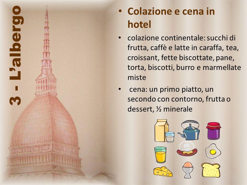 3 - Lalbergo Colazione e cena in hotel colazione continentale: succhi di frutta, caffè e latte in caraffa, tea, croissant, fette biscottate, pane, tor