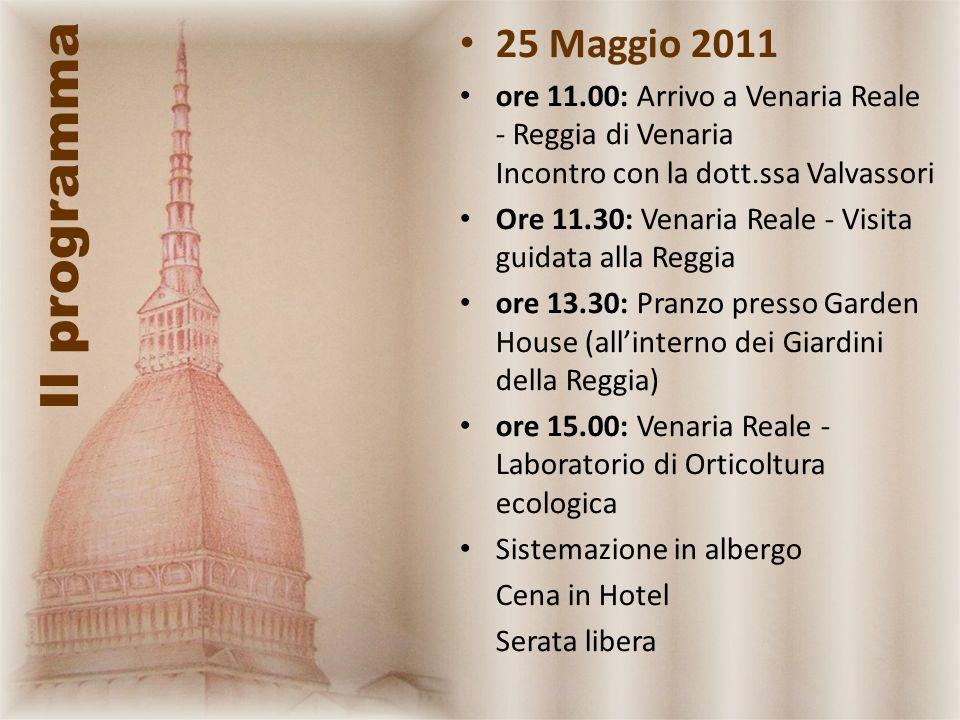 Il programma 25 Maggio 2011 ore 11.00: Arrivo a Venaria Reale - Reggia di Venaria Incontro con la dott.ssa Valvassori Ore 11.30: Venaria Reale - Visit
