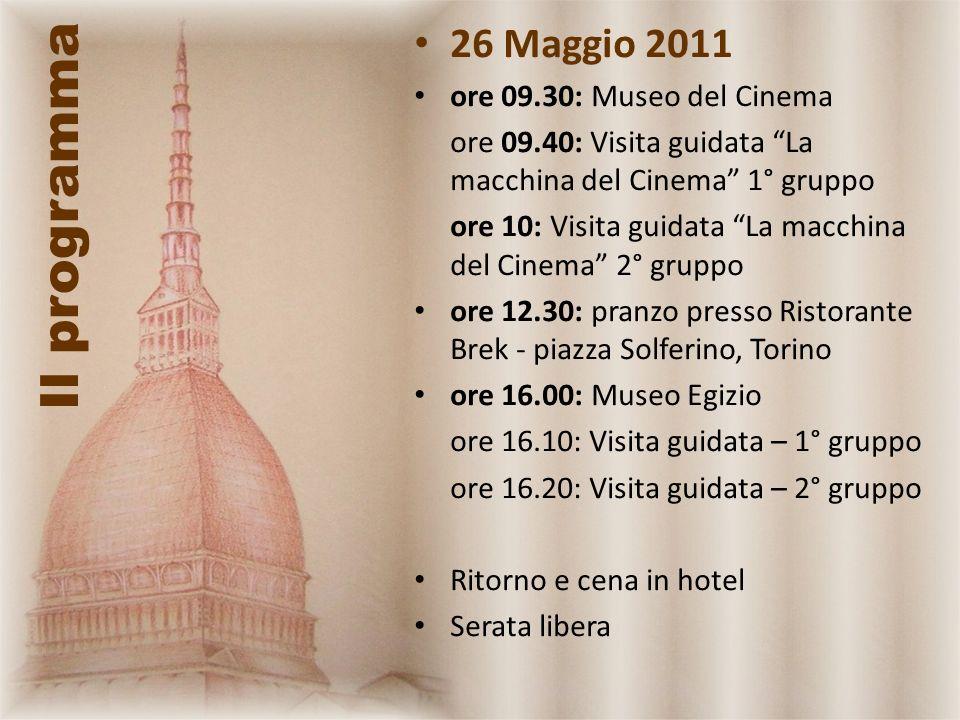 Il programma 26 Maggio 2011 ore 09.30: Museo del Cinema ore 09.40: Visita guidata La macchina del Cinema 1° gruppo ore 10: Visita guidata La macchina