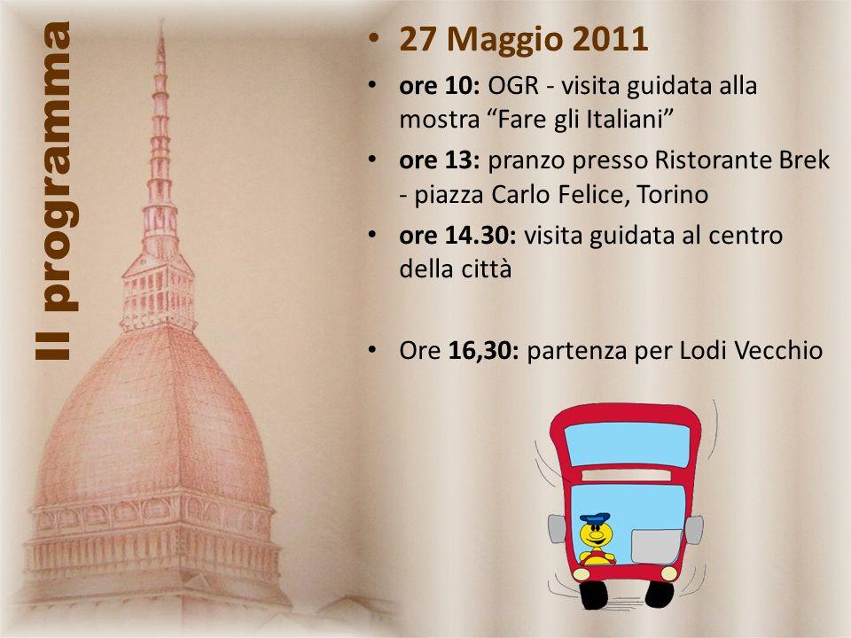 Il programma 27 Maggio 2011 ore 10: OGR - visita guidata alla mostra Fare gli Italiani ore 13: pranzo presso Ristorante Brek - piazza Carlo Felice, To