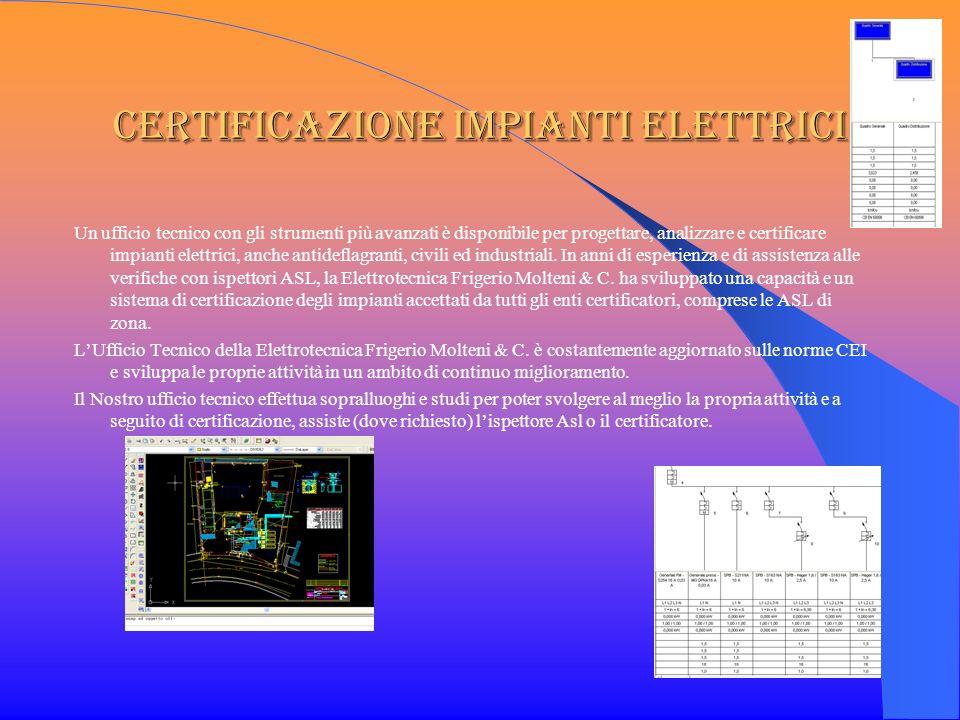 Certificazione impianti elettrici Un ufficio tecnico con gli strumenti più avanzati è disponibile per progettare, analizzare e certificare impianti el
