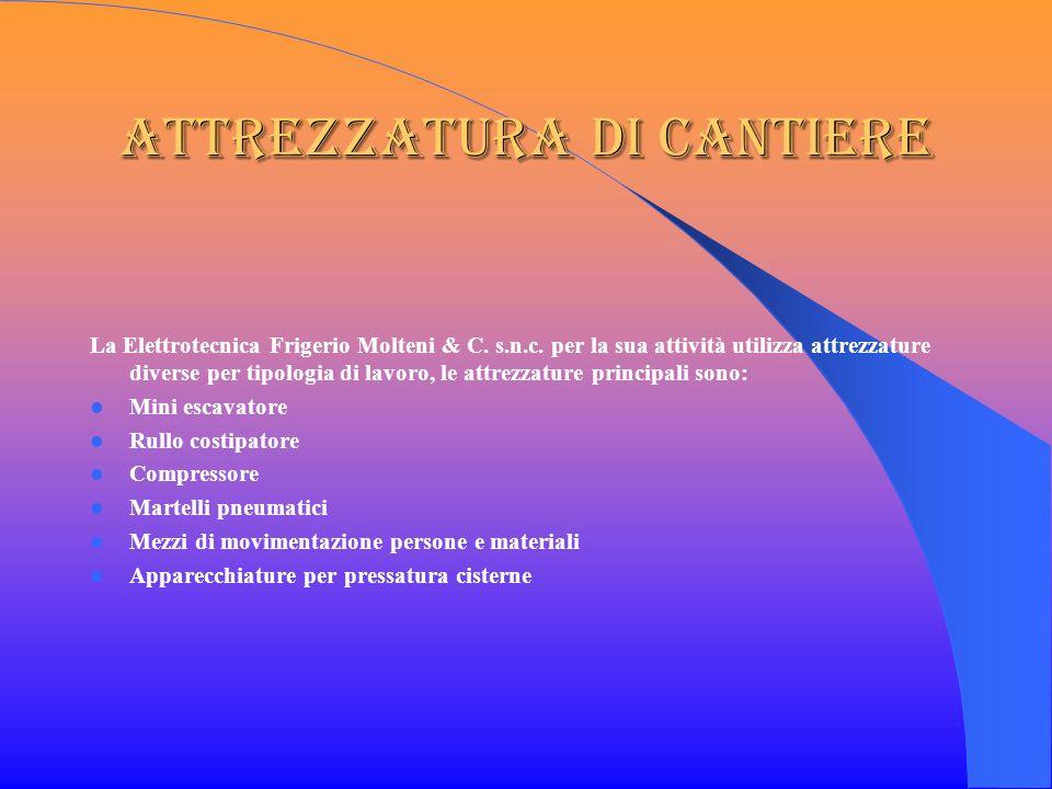 Attrezzatura DI Cantiere La Elettrotecnica Frigerio Molteni & C. s.n.c. per la sua attività utilizza attrezzature diverse per tipologia di lavoro, le