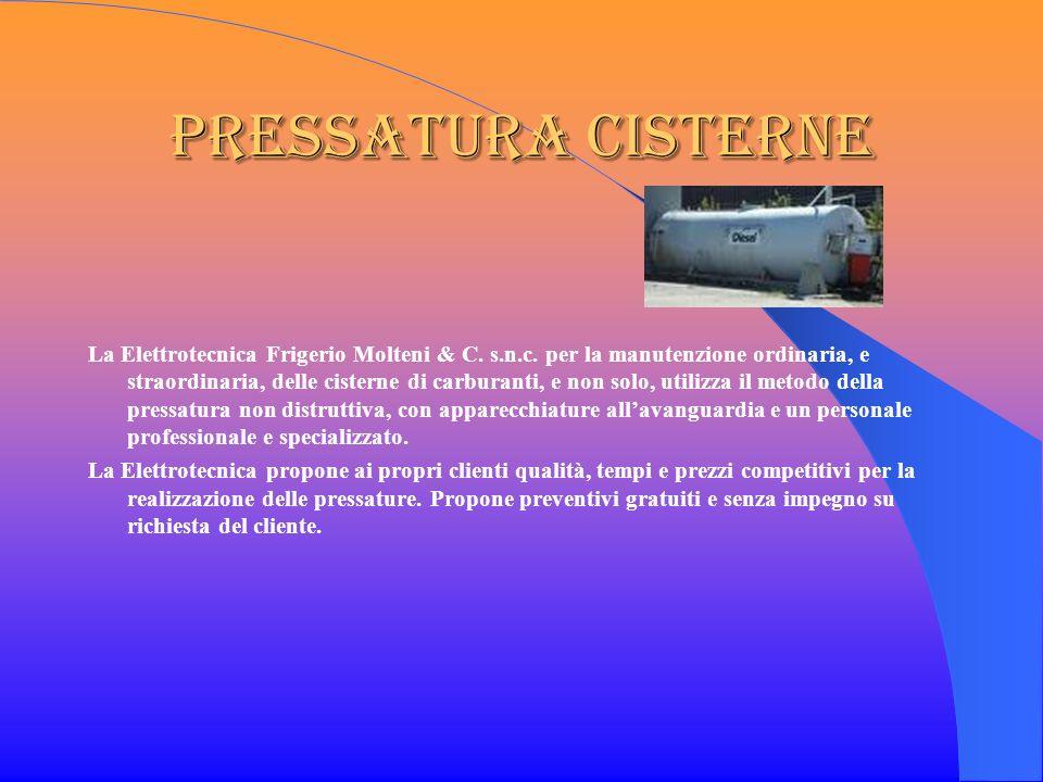 Pressatura Cisterne La Elettrotecnica Frigerio Molteni & C. s.n.c. per la manutenzione ordinaria, e straordinaria, delle cisterne di carburanti, e non