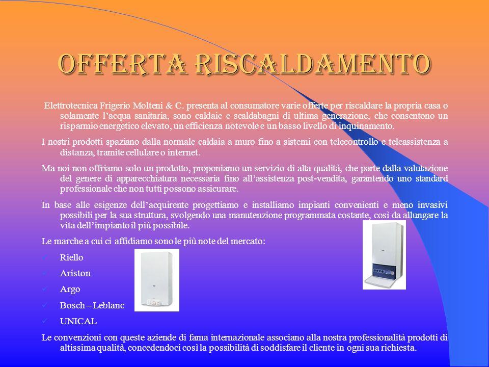 Offerta Riscaldamento Elettrotecnica Frigerio Molteni & C. presenta al consumatore varie offerte per riscaldare la propria casa o solamente lacqua san