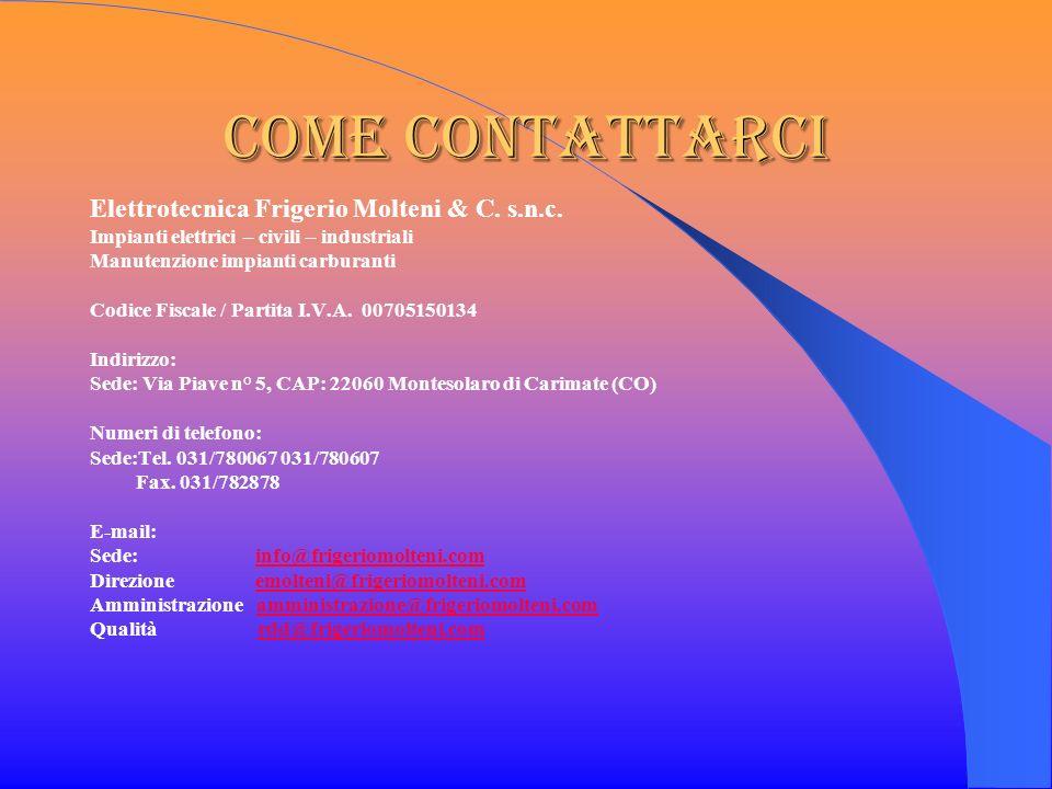 Come contattarci Elettrotecnica Frigerio Molteni & C. s.n.c. Impianti elettrici – civili – industriali Manutenzione impianti carburanti Codice Fiscale
