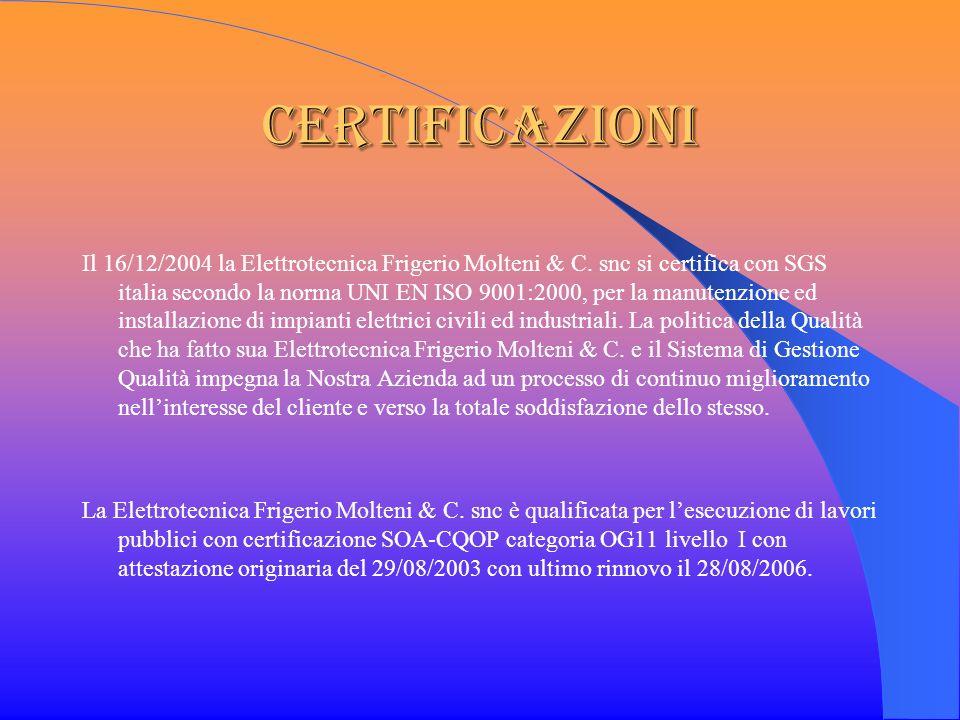 CERtificazioni Il 16/12/2004 la Elettrotecnica Frigerio Molteni & C. snc si certifica con SGS italia secondo la norma UNI EN ISO 9001:2000, per la man
