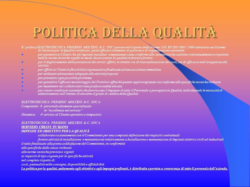 Politica della qualità E politica ELETTROTECNICA FRIGERIO MOLTENI & C. SNC operare nel rispetto della Norma UNI EN ISO 9001:2000 attraverso un Sistema