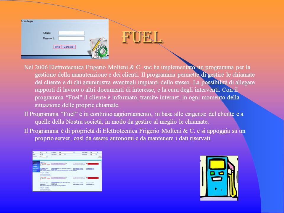 FUEL Nel 2006 Elettrotecnica Frigerio Molteni & C. snc ha implementato un programma per la gestione della manutenzione e dei clienti. Il programma per