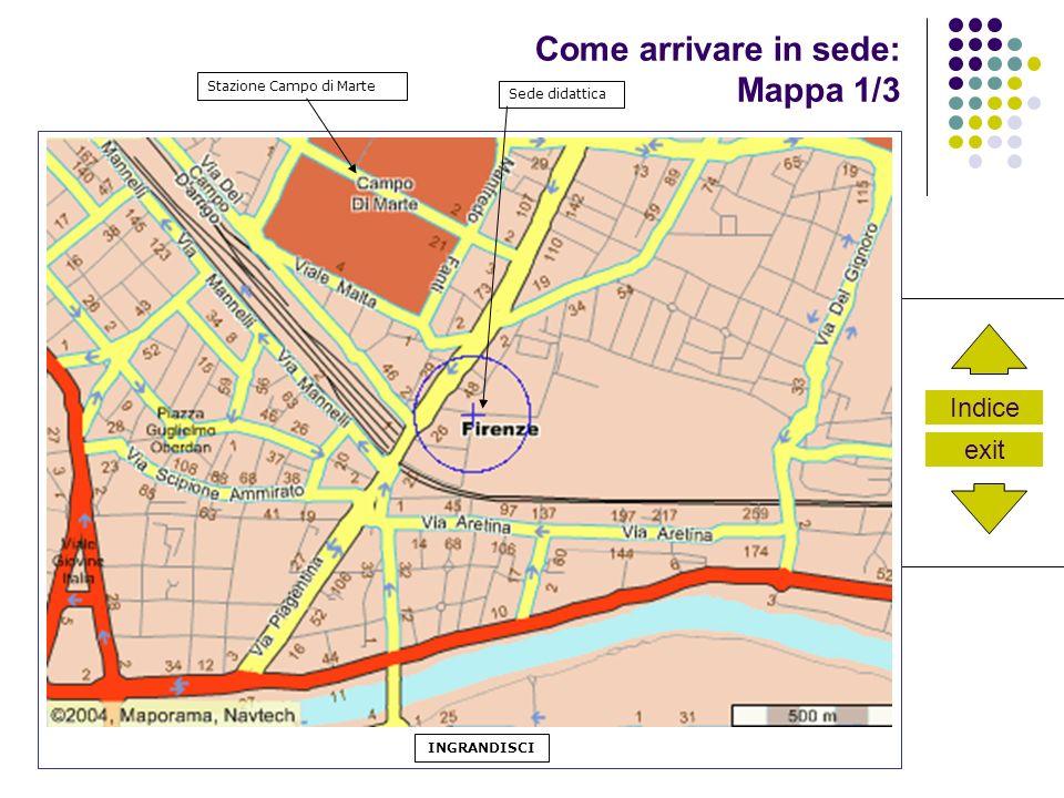Indice exit Come arrivare in sede: Mappa 1/3 Stazione Campo di Marte Sede didattica INGRANDISCI