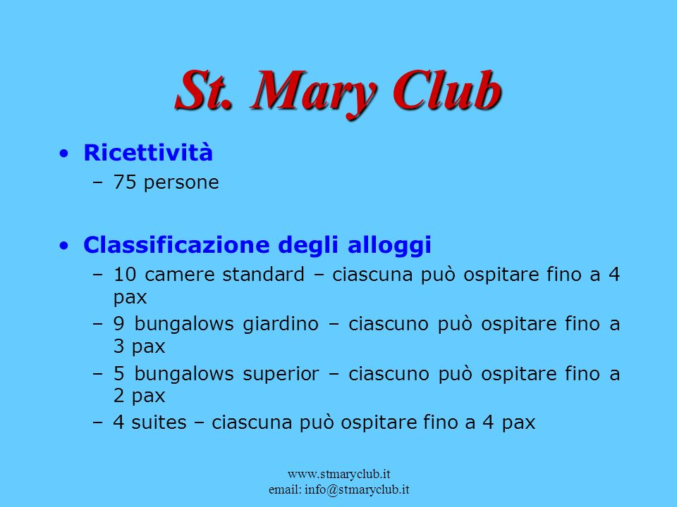 www.stmaryclub.it email: info@stmaryclub.it St. Mary Club Ricettività –75 persone Classificazione degli alloggi –10 camere standard – ciascuna può osp