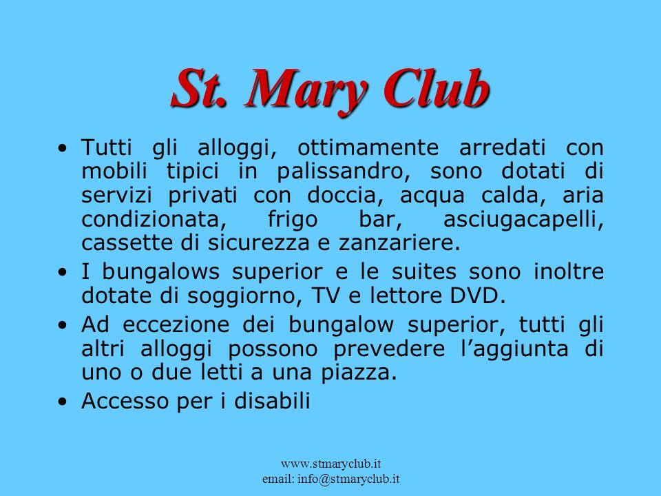 www.stmaryclub.it email: info@stmaryclub.it St. Mary Club Tutti gli alloggi, ottimamente arredati con mobili tipici in palissandro, sono dotati di ser