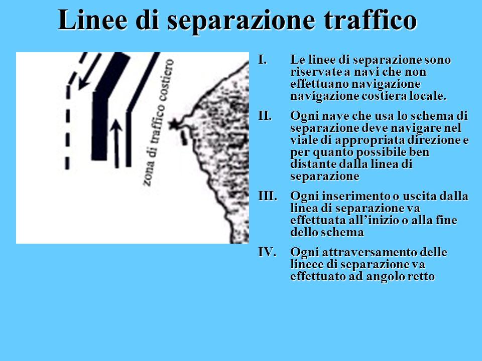 Linee di separazione traffico I.Le I.Le linee di separazione sono riservate a navi che non effettuano navigazione navigazione costiera locale. II.Ogni