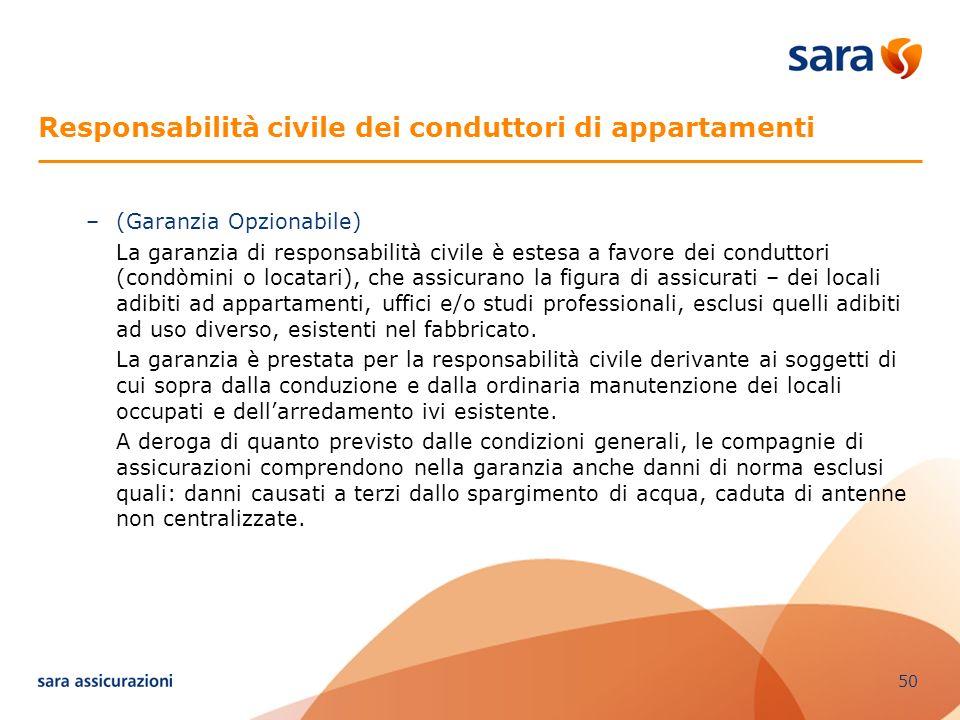 50 Responsabilità civile dei conduttori di appartamenti –(Garanzia Opzionabile) La garanzia di responsabilità civile è estesa a favore dei conduttori