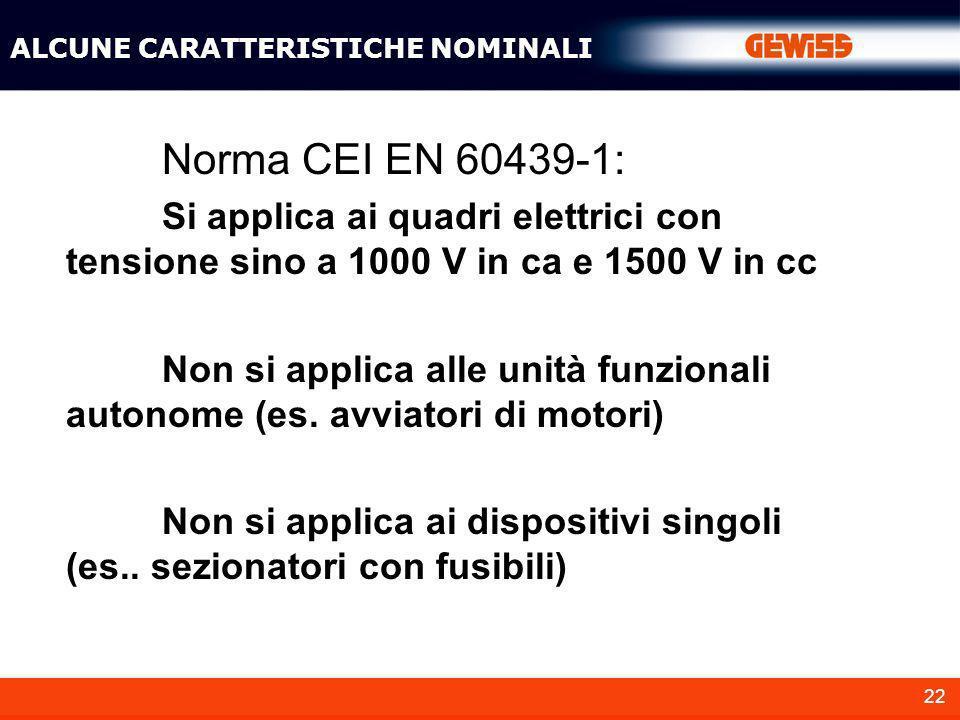 22 Norma CEI EN 60439-1: Si applica ai quadri elettrici con tensione sino a 1000 V in ca e 1500 V in cc Non si applica alle unità funzionali autonome