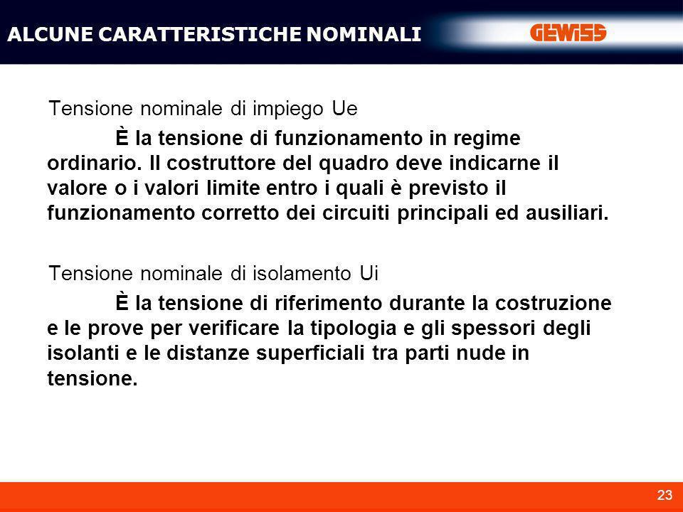 23 Tensione nominale di impiego Ue È la tensione di funzionamento in regime ordinario. Il costruttore del quadro deve indicarne il valore o i valori l