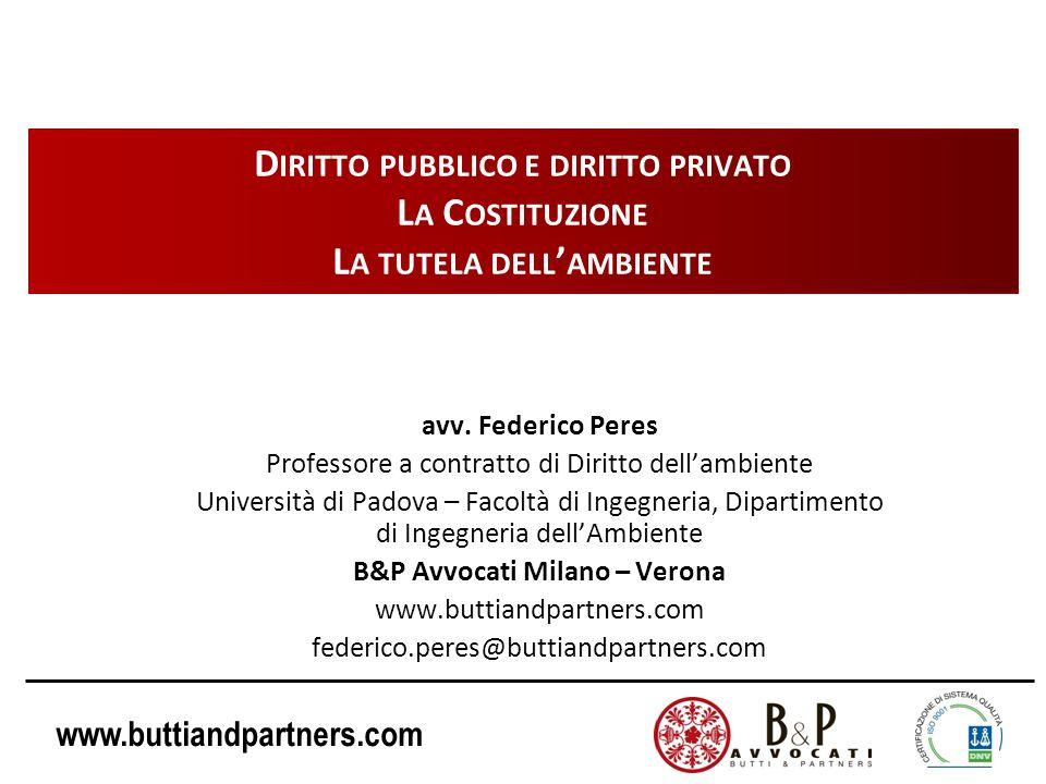 www.buttiandpartners.com D IRITTO PUBBLICO E DIRITTO PRIVATO L A C OSTITUZIONE L A TUTELA DELL AMBIENTE avv. Federico Peres Professore a contratto di