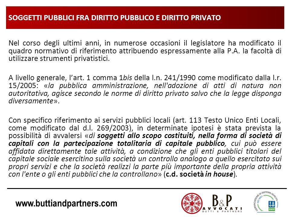 www.buttiandpartners.com SOGGETTI PUBBLICI FRA DIRITTO PUBBLICO E DIRITTO PRIVATO Nel corso degli ultimi anni, in numerose occasioni il legislatore ha