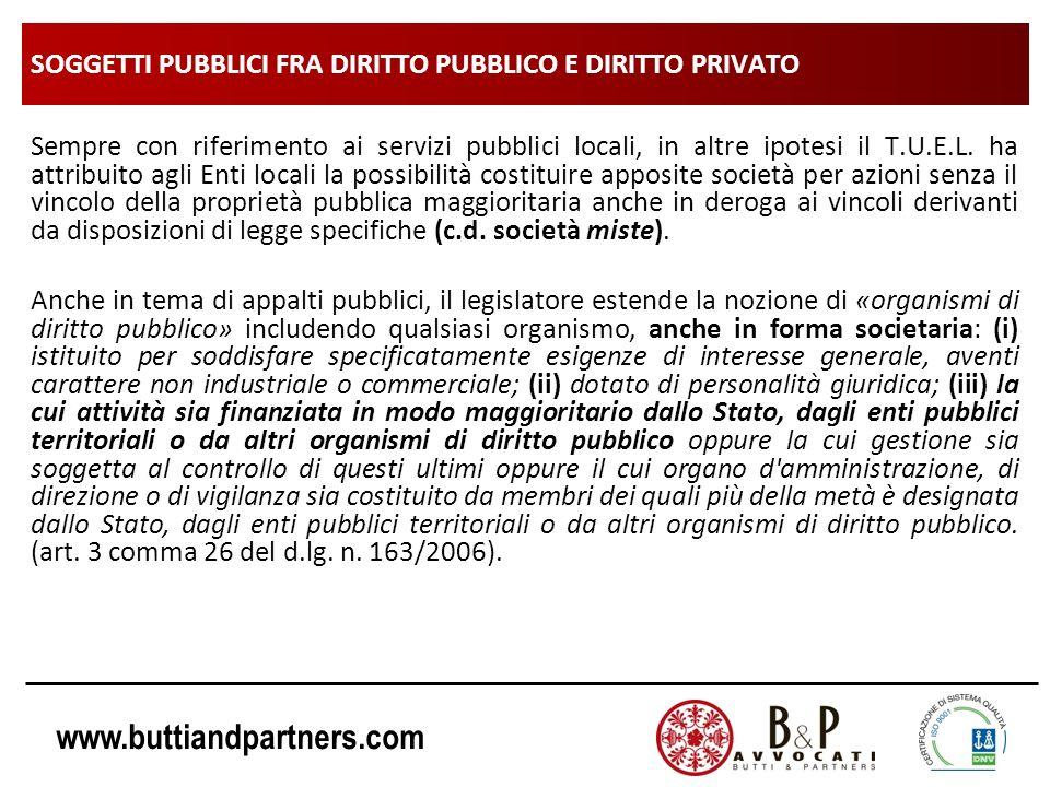 www.buttiandpartners.com SOGGETTI PUBBLICI FRA DIRITTO PUBBLICO E DIRITTO PRIVATO Sempre con riferimento ai servizi pubblici locali, in altre ipotesi
