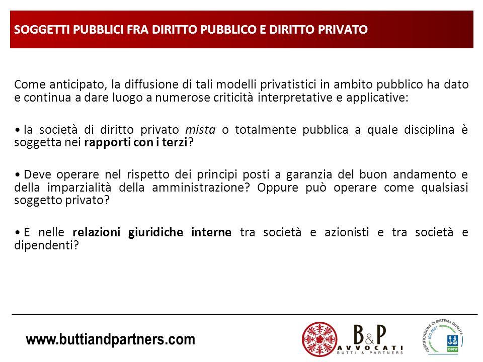 www.buttiandpartners.com SOGGETTI PUBBLICI FRA DIRITTO PUBBLICO E DIRITTO PRIVATO Come anticipato, la diffusione di tali modelli privatistici in ambit