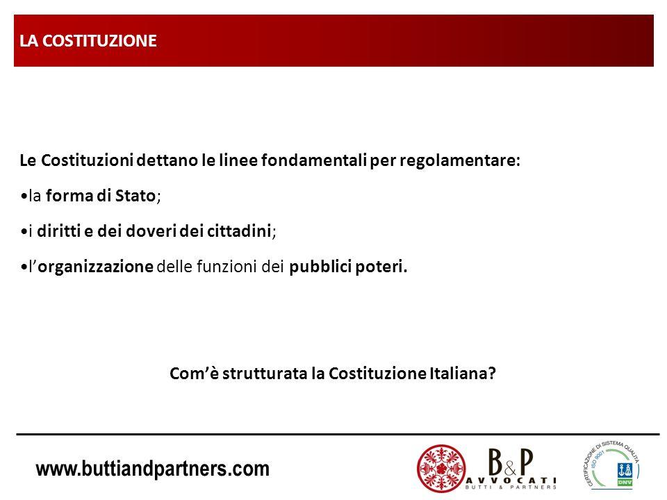 www.buttiandpartners.com LA COSTITUZIONE Le Costituzioni dettano le linee fondamentali per regolamentare: la forma di Stato; i diritti e dei doveri de