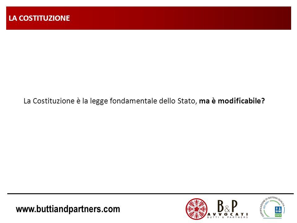 www.buttiandpartners.com LA COSTITUZIONE La Costituzione è la legge fondamentale dello Stato, ma è modificabile?