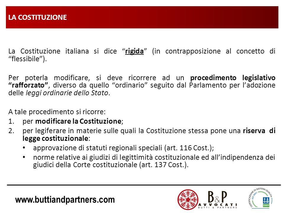 www.buttiandpartners.com LA COSTITUZIONE La Costituzione italiana si dice rigida (in contrapposizione al concetto di flessibile). Per poterla modifica