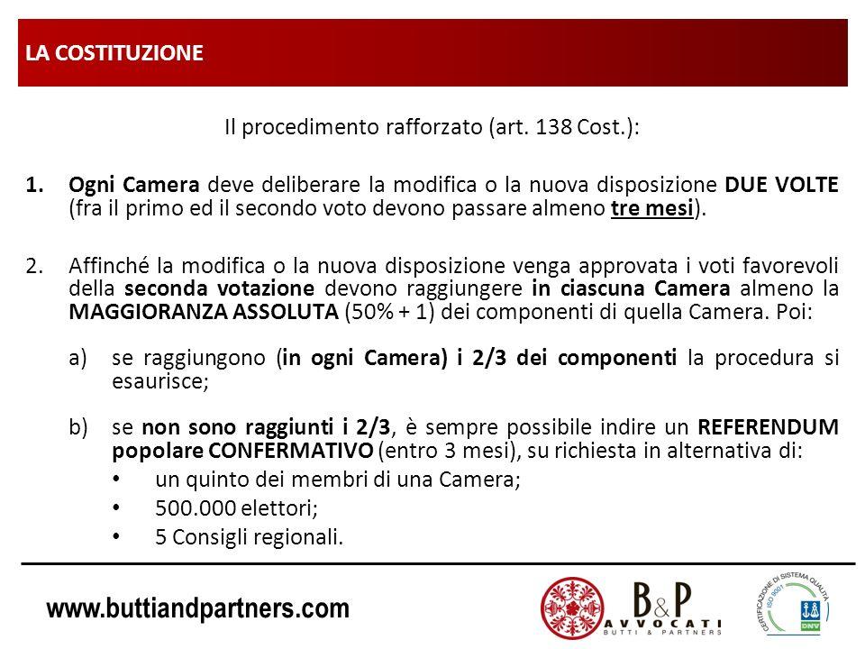 www.buttiandpartners.com LA COSTITUZIONE Il procedimento rafforzato (art. 138 Cost.): 1.Ogni Camera deve deliberare la modifica o la nuova disposizion