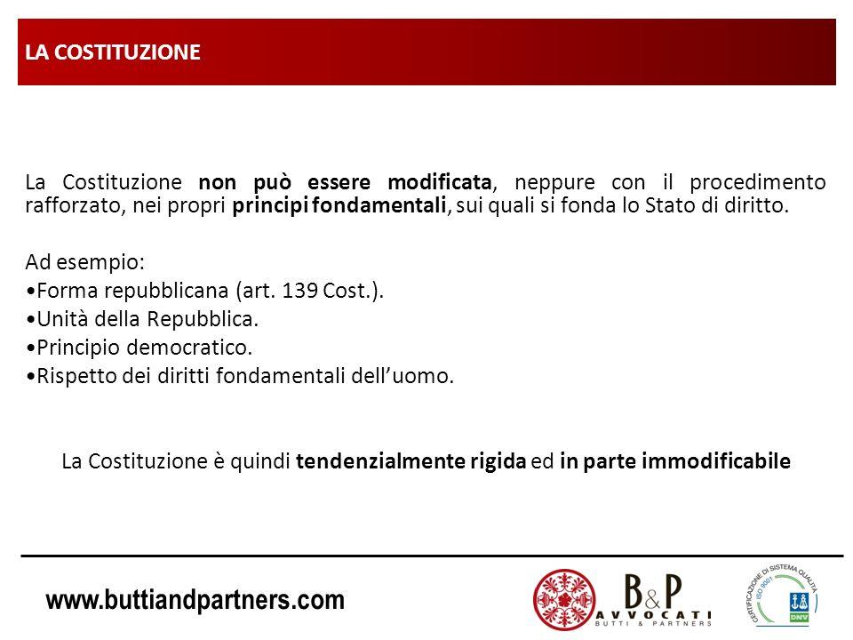 www.buttiandpartners.com LA COSTITUZIONE La Costituzione non può essere modificata, neppure con il procedimento rafforzato, nei propri principi fondam