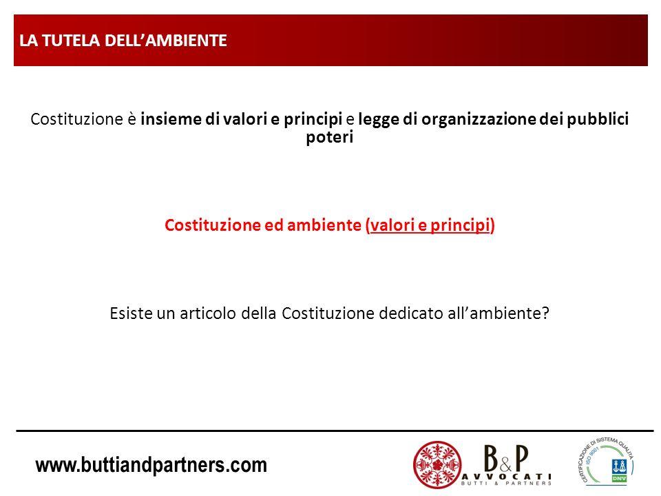 www.buttiandpartners.com LA TUTELA DELLAMBIENTE Costituzione è insieme di valori e principi e legge di organizzazione dei pubblici poteri Costituzione