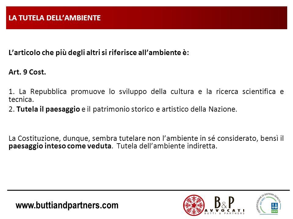www.buttiandpartners.com LA TUTELA DELLAMBIENTE Larticolo che più degli altri si riferisce allambiente è: Art. 9 Cost. 1. La Repubblica promuove lo sv