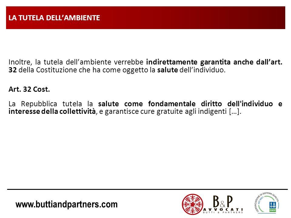 www.buttiandpartners.com LA TUTELA DELLAMBIENTE Inoltre, la tutela dellambiente verrebbe indirettamente garantita anche dallart. 32 della Costituzione