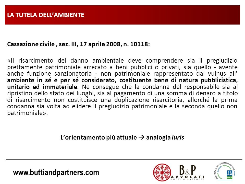 www.buttiandpartners.com LA TUTELA DELLAMBIENTE Cassazione civile, sez. III, 17 aprile 2008, n. 10118: «Il risarcimento del danno ambientale deve comp