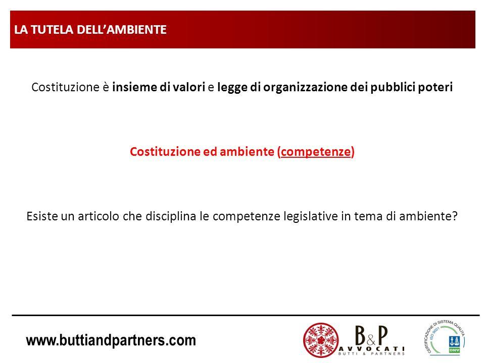 www.buttiandpartners.com LA TUTELA DELLAMBIENTE Costituzione è insieme di valori e legge di organizzazione dei pubblici poteri Costituzione ed ambient