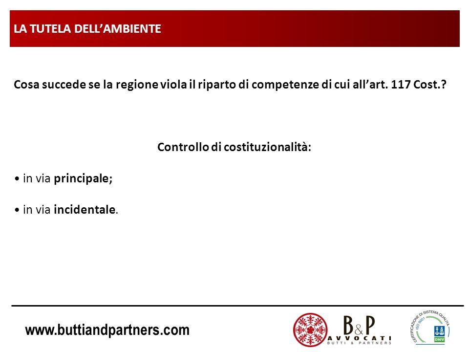 www.buttiandpartners.com LA TUTELA DELLAMBIENTE Cosa succede se la regione viola il riparto di competenze di cui allart. 117 Cost.? Controllo di costi
