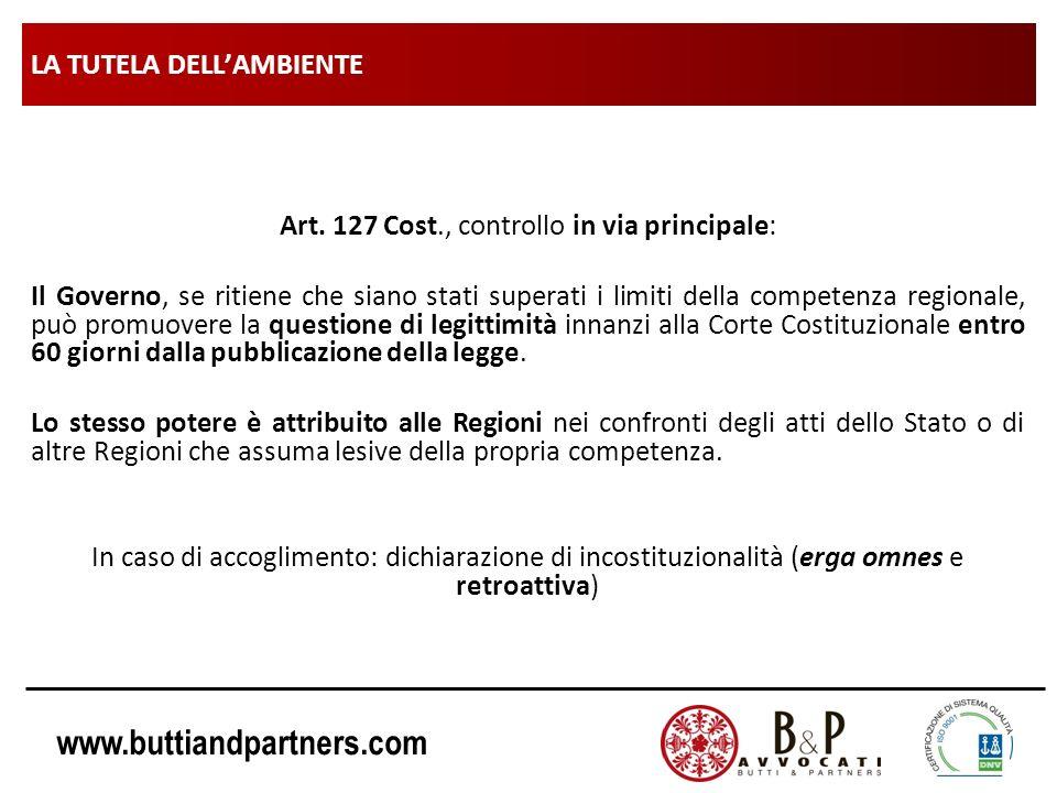 www.buttiandpartners.com LA TUTELA DELLAMBIENTE Art. 127 Cost., controllo in via principale: Il Governo, se ritiene che siano stati superati i limiti