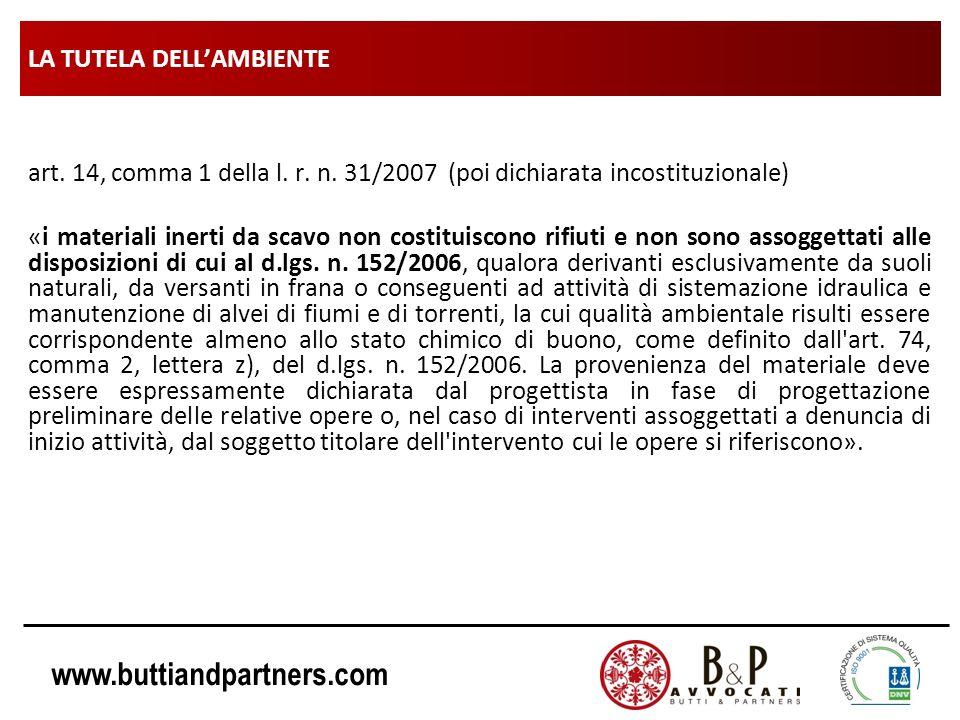 www.buttiandpartners.com LA TUTELA DELLAMBIENTE art. 14, comma 1 della l. r. n. 31/2007 (poi dichiarata incostituzionale) «i materiali inerti da scavo