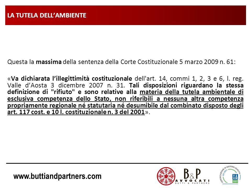 www.buttiandpartners.com LA TUTELA DELLAMBIENTE Questa la massima della sentenza della Corte Costituzionale 5 marzo 2009 n. 61: «Va dichiarata lillegi