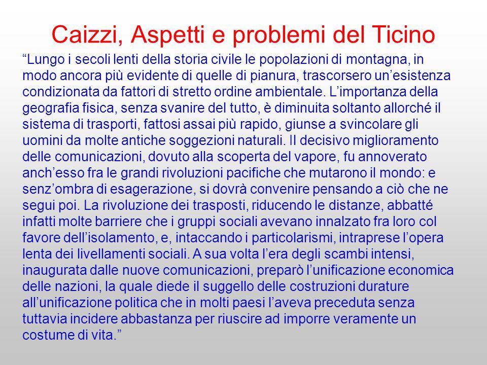 Caizzi, Aspetti e problemi del Ticino Lungo i secoli lenti della storia civile le popolazioni di montagna, in modo ancora più evidente di quelle di pi