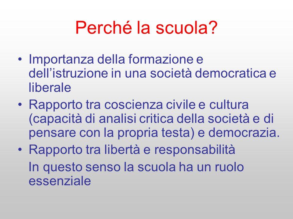 Perché la scuola? Importanza della formazione e dellistruzione in una società democratica e liberale Rapporto tra coscienza civile e cultura (capacità