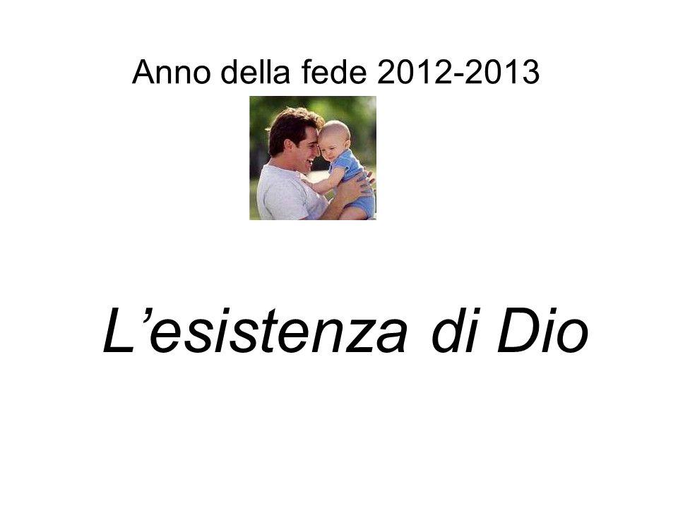Anno della fede 2012-2013 Lesistenza di Dio
