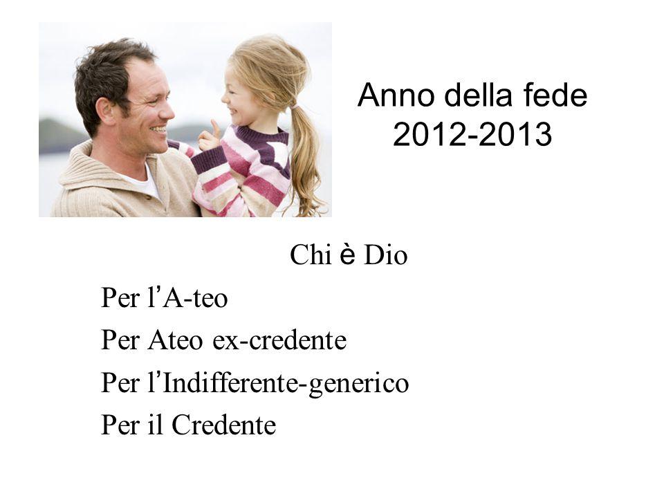 Chi è Dio Per l A-teo Per Ateo ex-credente Per l Indifferente-generico Per il Credente Anno della fede 2012-2013