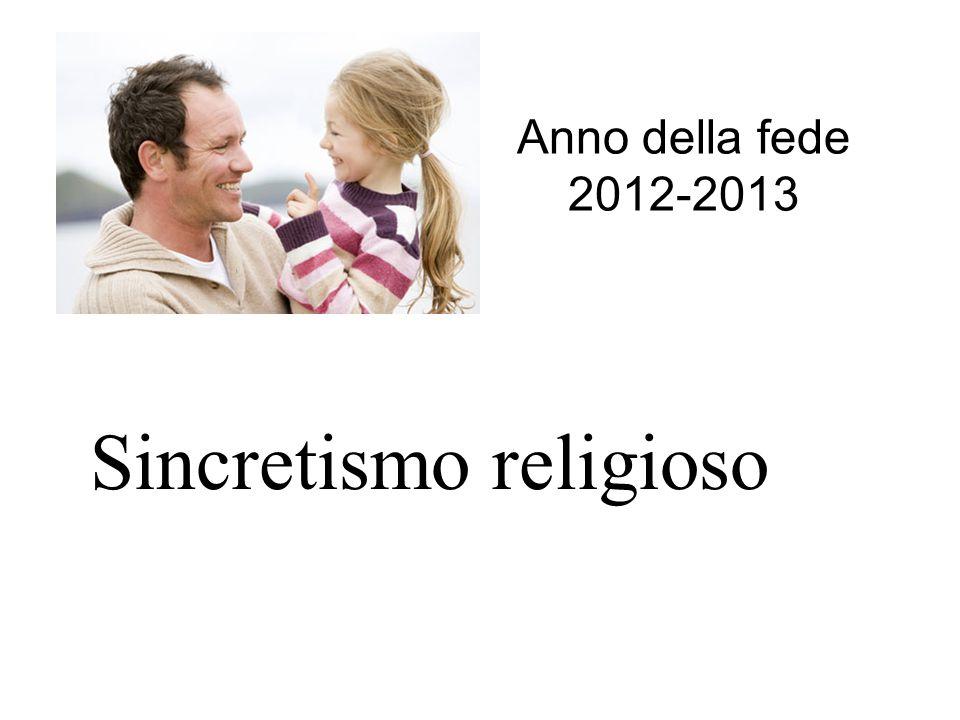 Sincretismo religioso Anno della fede 2012-2013